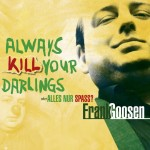 Frank Goosen – »Always Kill Your Darlings«