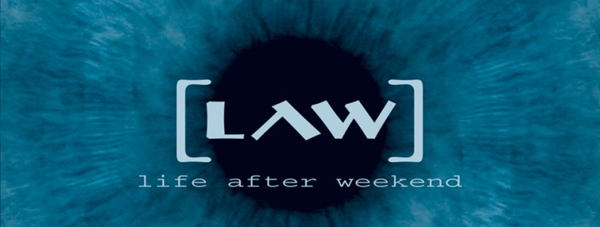 LAW – »Life After Weekend«