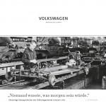 Volkswagen AG – »Niemand wusste, was morgen sein würde.«